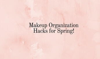 5 Makeup Organization Hacks You Must Try This Spring